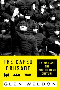 the-caped-crusade-glen-weldon
