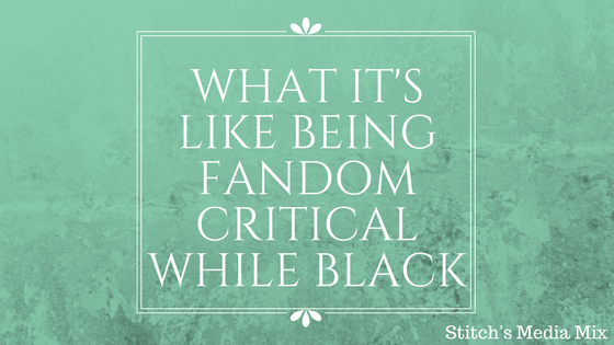 What It's Like Being Fandom Critical While Black (1)