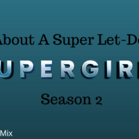 Talk About A Super Let-Down in Supergirl Season 2