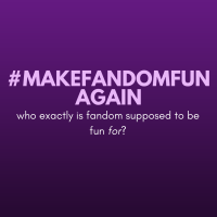 """Fandom is supposed to be fun."""