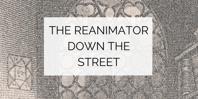 The Reanimator Down The Street