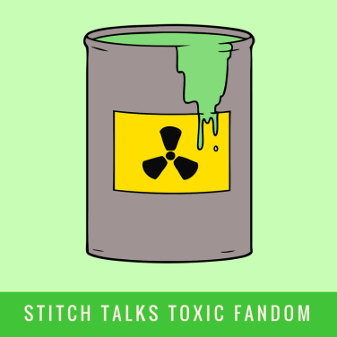 stitch talks toxic fandom