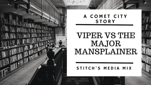 Viper vs The Major Mansplainer