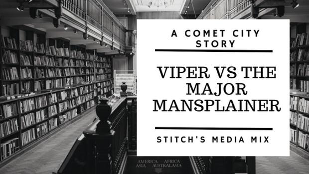Viper vs The Major Mansplainer