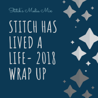 Stitch Has Lived A Life – 2018 Wrap Up