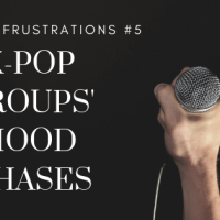 Fleeting Frustrations #5: K-Pop Groups' Hood Phases